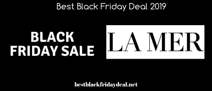 la mer black friday,black friday 2019,black friday sale,deals,offers,coupon,discount,cyber monday,store
