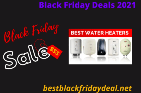 Black Friday Water Heaters Deals 2021